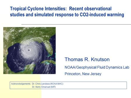Tropical Cyclone Intensities: Recent observational studies and simulated response to CO2-induced warming Thomas R. Knutson NOAA/Geophysical Fluid Dynamics.