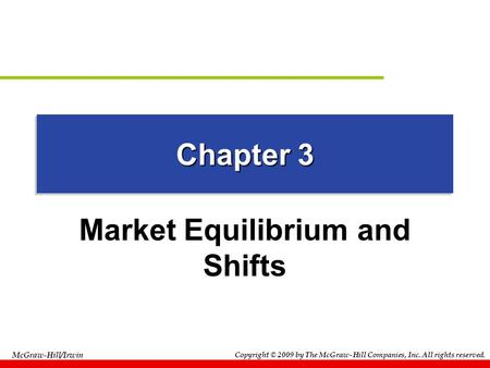 Copyright © 2009 by The McGraw-Hill Companies, Inc. All rights reserved. McGraw-Hill/Irwin Chapter 3 Market Equilibrium and Shifts.