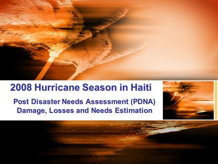 2008 Hurricane Season in Haiti Post Disaster Needs Assessment (PDNA) Damage, Losses and Needs Estimation.