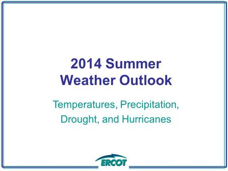 2014 Summer Weather Outlook Temperatures, Precipitation, Drought, and Hurricanes.
