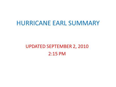 HURRICANE EARL SUMMARY UPDATED SEPTEMBER 2, 2010 2:15 PM.