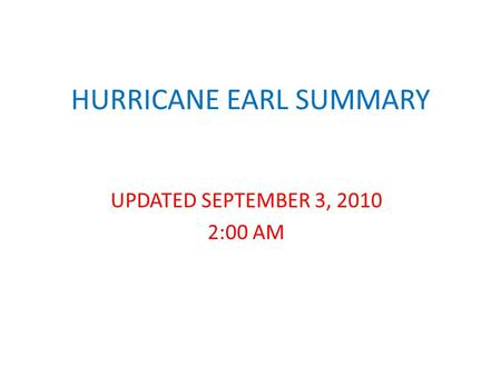 HURRICANE EARL SUMMARY UPDATED SEPTEMBER 3, 2010 2:00 AM.