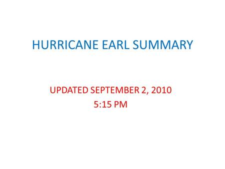 HURRICANE EARL SUMMARY UPDATED SEPTEMBER 2, 2010 5:15 PM.