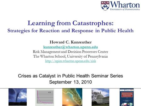 Learning from Catastrophes: Strategies for Reaction and Response in Public Health Howard C. Kunreuther Risk Management and.