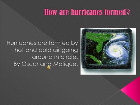  They begin as a tropical storm.  They also start over warm water off the Central American and Mexican Cost.  The center of the hurricane is called.