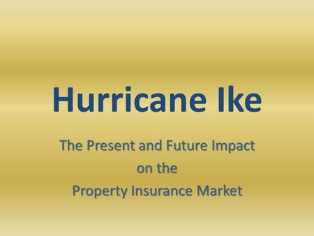 Hurricane Ike The Present and Future Impact on the Property Insurance Market.