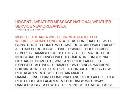 URGENT - WEATHER MESSAGE NATIONAL WEATHER SERVICE NEW ORLEANS LA Sunday, Aug. 28, 2005 at 6:56 PM MOST OF THE AREA WILL BE UNINHABITABLE FOR WEEKS...PERHAPS.
