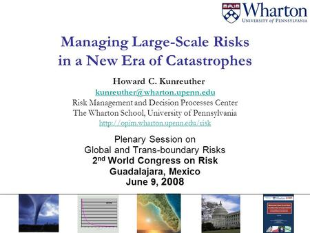 Managing Large-Scale Risks in a New Era of Catastrophes Howard C. Kunreuther Risk Management and Decision Processes Center.