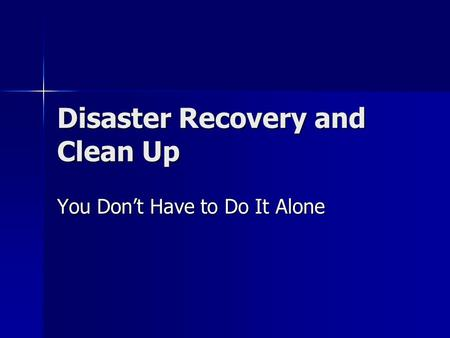 Disaster Recovery and Clean Up You Don't Have to Do It Alone.