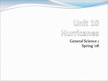 General Science 1 Spring '08. Hurricane Season Occurs between June 1-November 30 Threatens the Gulf Coast of the US, Eastern Coast, Mexico, Central America.