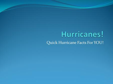 Quick Hurricane Facts For YOU!. What is a Hurricane? Intense low-pressure storms that have sustained winds of at LEAST 74mph – an organized system of.