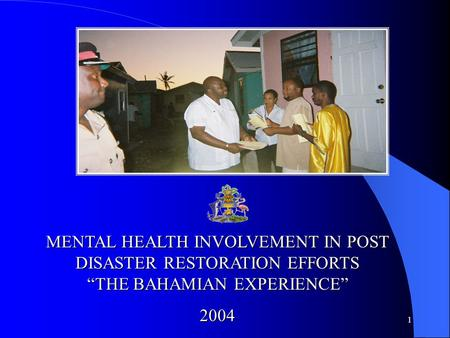 "1 MENTAL HEALTH INVOLVEMENT IN POST DISASTER RESTORATION EFFORTS ""THE BAHAMIAN EXPERIENCE"" 2004."