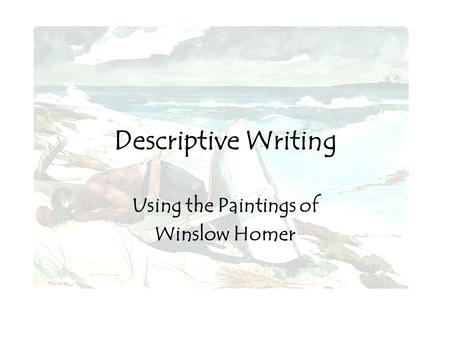 Descriptive Writing Using the Paintings of Winslow Homer.
