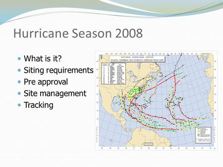 Hurricane Season 2008 What is it? Siting requirements Pre approval Site management Tracking.