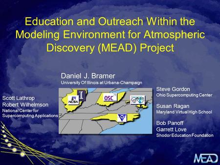 Education and Outreach Within the Modeling Environment for Atmospheric Discovery (MEAD) Project Daniel J. Bramer University Of Illinois at Urbana-Champaign.