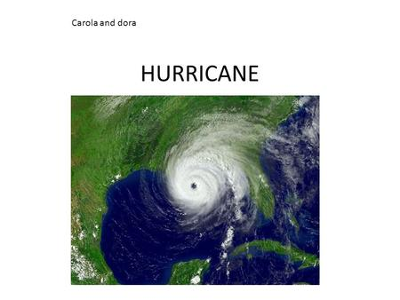 HURRICANE Carola and dora. Hurricanes A hurricane is a storm system with a low- pressure center. They cause strong winds and heavy rain. A hurricane strengthens.