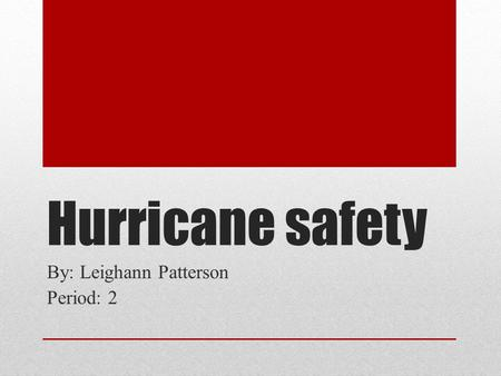 Hurricane safety By: Leighann Patterson Period: 2.