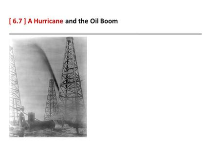 [ 6.7 ] A Hurricane and the Oil Boom