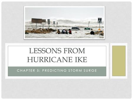 CHAPTER 5: PREDICTING STORM SURGE LESSONS FROM HURRICANE IKE.