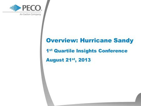 Overview: Hurricane Sandy 1 st Quartile Insights Conference August 21 st, 2013.