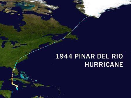 1944 PINAR DEL RIO HURRICANE.  October 12, 1944 – October 23, 1944  This 1944 hurricane, known as the Pinar del Rio hurricane or Cuba- Florida hurricane.