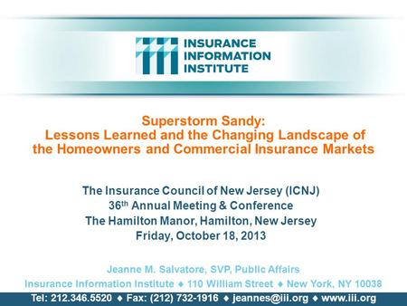 Superstorm Sandy: Lessons Learned and the Changing Landscape of the Homeowners and Commercial Insurance Markets The Insurance Council of New Jersey (ICNJ)