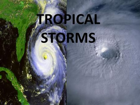 TROPICAL STORMS. Starter In pairs, think of 5 questions beginning with the letter 'W' that you could ask about this image.