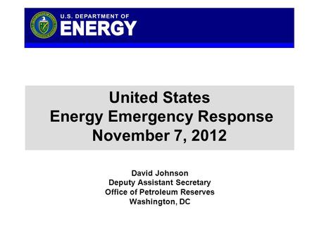 Click to edit Master title style United States Energy Emergency Response November 7, 2012 Click to edit Master title style David Johnson Deputy Assistant.