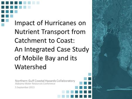 Impact of Hurricanes on Nutrient Transport from Catchment to Coast: An Integrated Case Study of Mobile Bay and its Watershed Northern Gulf Coastal Hazards.