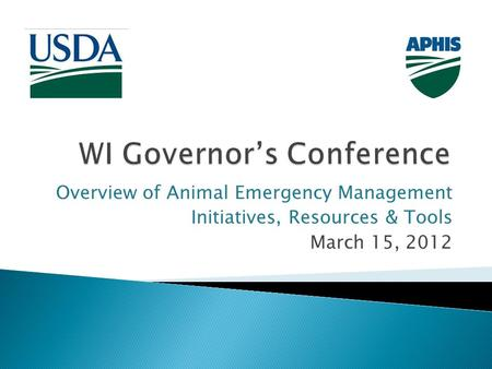 Overview of Animal Emergency Management Initiatives, Resources & Tools March 15, 2012.