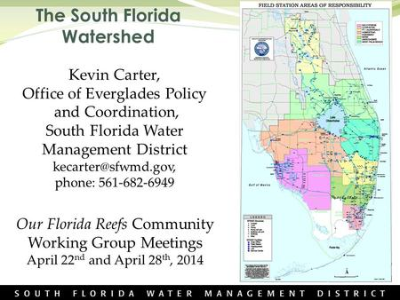 The South Florida Watershed Kevin Carter, Office of Everglades Policy and Coordination, South Florida Water Management District phone: