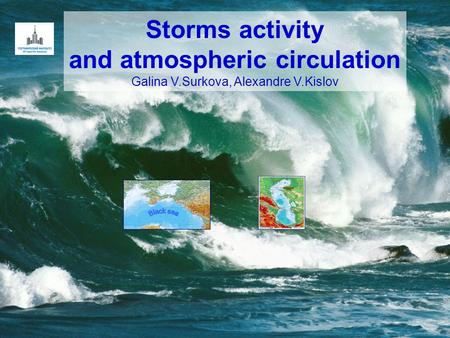 Storms activity and atmospheric circulation Galina V.Surkova, Alexandre V.Kislov.