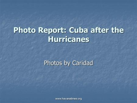 www.havanatimes.org Photo Report: Cuba after the Hurricanes Photos by Caridad.