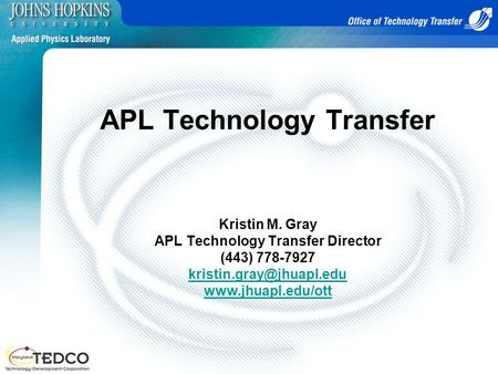 APL Technology Transfer Kristin M. Gray APL Technology Transfer Director (443) 778-7927