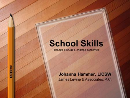School Skills change attitudes, change outcomes Johanna Hammer, LICSW James Levine & Associates, P.C.