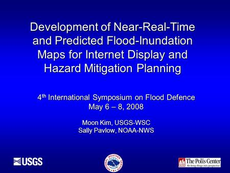 Development of Near-Real-Time and Predicted Flood-Inundation Maps for Internet Display and Hazard Mitigation Planning 4 th International Symposium on Flood.