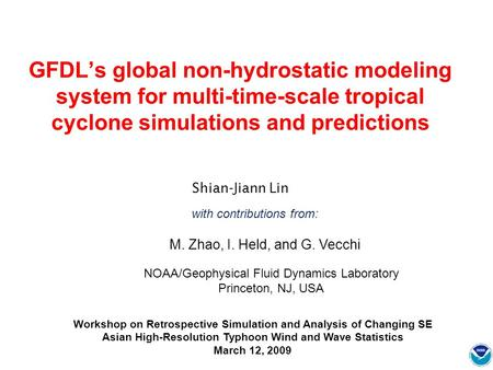 GFDL's global non-hydrostatic modeling system for multi-time-scale tropical cyclone simulations and predictions Shian-Jiann Lin with contributions from:
