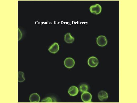 Capsules for Drug Delivery Stepwise Adsorption of Polyelectrolyte Molecules on Dissolvable Templates Final Product: The Polyeelctrolyte Capsule Removal.