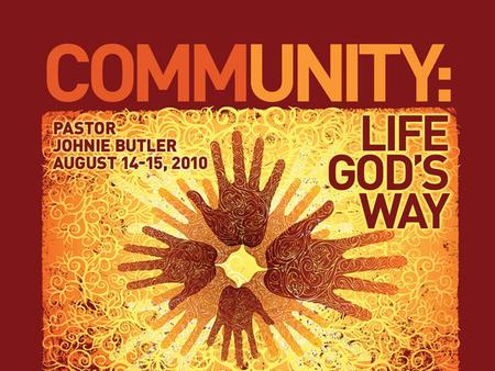 1.What is community? 2.What is God's purpose for community? 3.The hope of community.