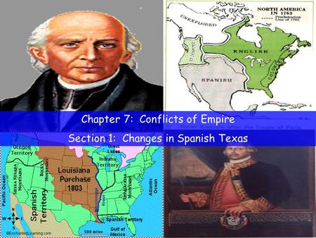 Chapter 7: Conflicts of Empire Section 1: Changes in Spanish Texas.