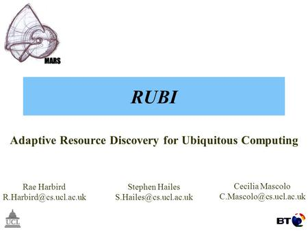 MPAC 2004Rae Harbird 1 RUBI Adaptive Resource Discovery for Ubiquitous Computing Rae Harbird Stephen Hailes