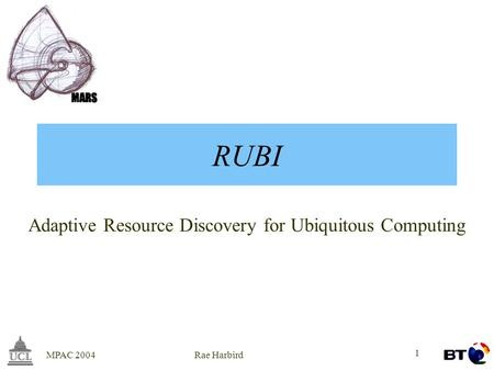 MPAC 2004Rae Harbird 1 RUBI Adaptive Resource Discovery for Ubiquitous Computing.