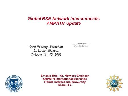 Global R&E Network Interconnects: AMPATH Update Ernesto Rubi, Sr. Network Engineer AMPATH International Exchange Florida International University Miami,