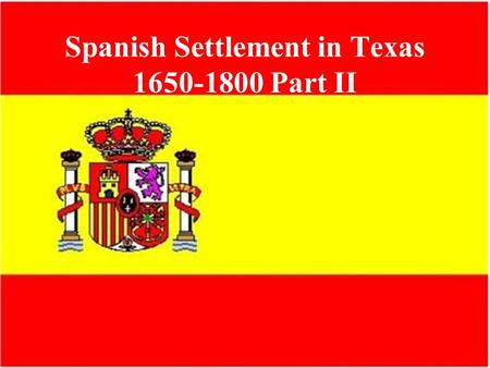 Spanish Settlement in Texas Part II