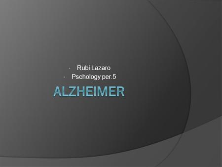 Rubi Lazaro Pschology per.5. Associated Features  a type of dementia that causes problems with memory, thinking and behavior. - Symptoms usually develop.