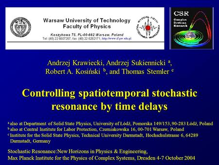 Stochastic Resonance:New Horizons in Physics & Engineering, Max Planck Institute for the Physics of Complex Systems, Dresden 4-7 October 2004 Andrzej Krawiecki,
