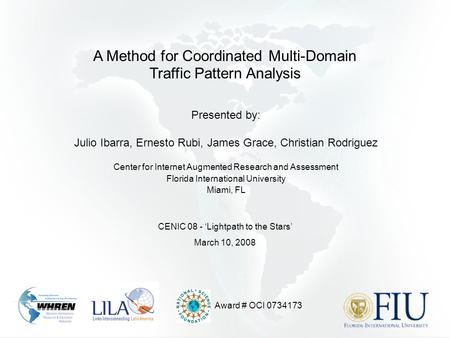 A Method for Coordinated Multi-Domain Traffic Pattern Analysis Presented by: Julio Ibarra, Ernesto Rubi, James Grace, Christian Rodriguez Center for Internet.
