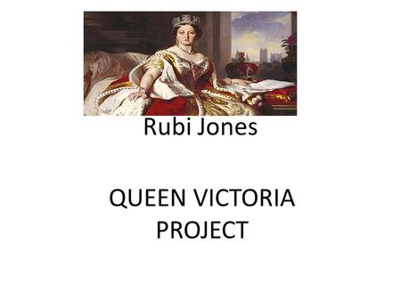 Rubi Jones QUEEN VICTORIA PROJECT. CONTENTS QUEEN VICTORIA'S FAMILY QUEEN VICTORIA FACTS IMPORTANT EVENTS FAMILY PHOTO.