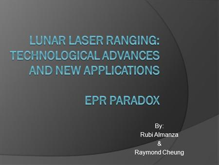 By: Rubi Almanza & Raymond Cheung. Lunar Laser Ranging.