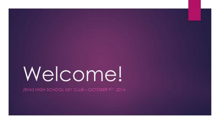 Welcome! JENKS HIGH SCHOOL KEY CLUB – OCTOBER 9 TH, 2014.